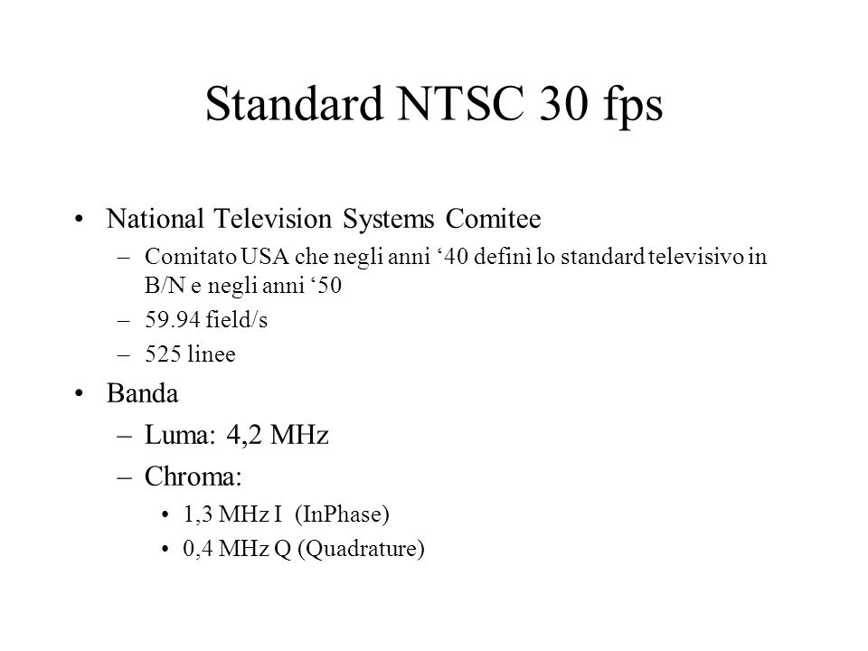Standard NTSC 30 fps National Television Systems Comitee Banda