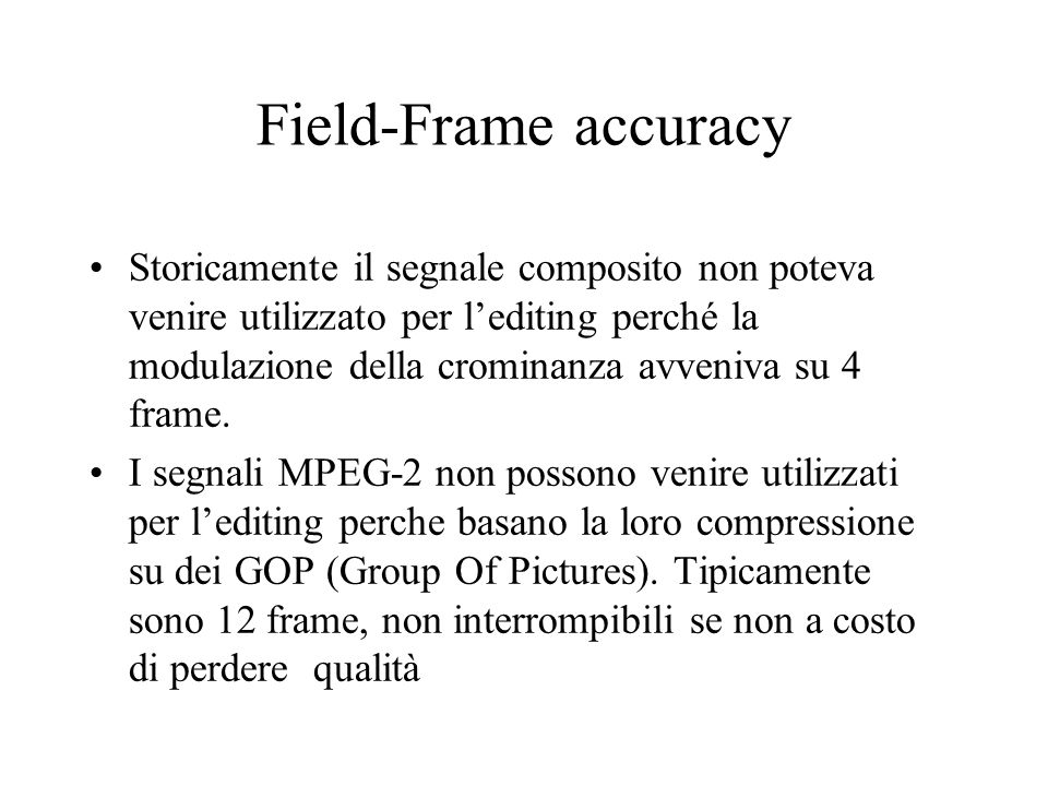 Field-Frame accuracy