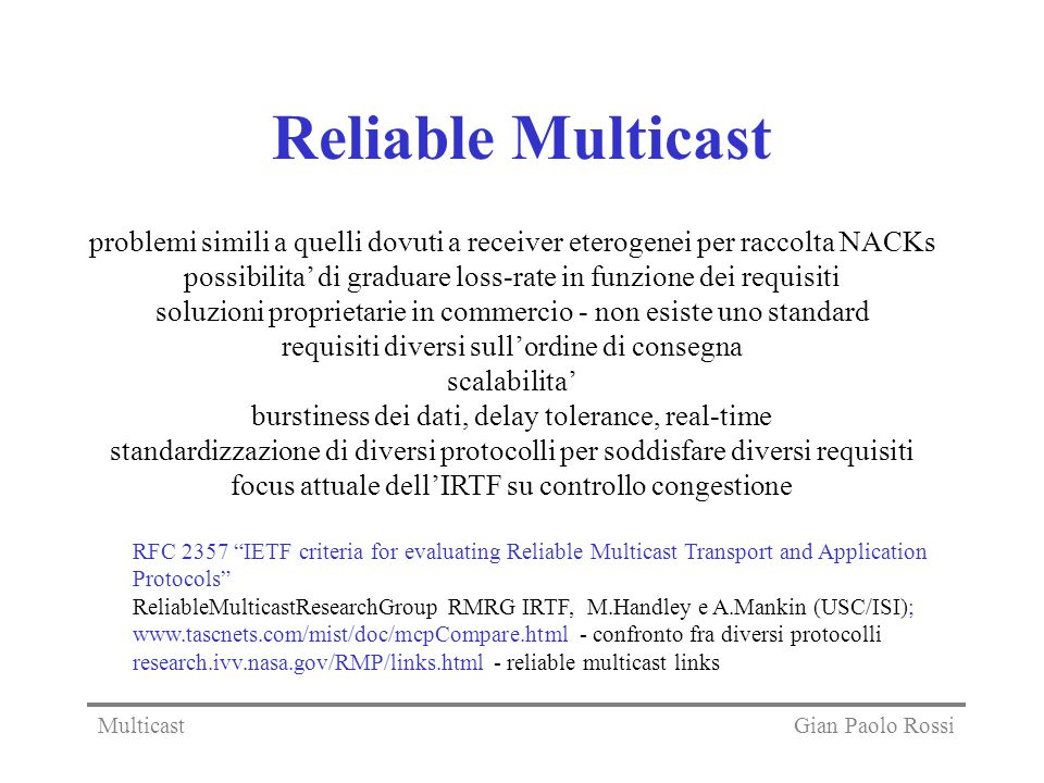 Reliable Multicast problemi simili a quelli dovuti a receiver eterogenei per raccolta NACKs.