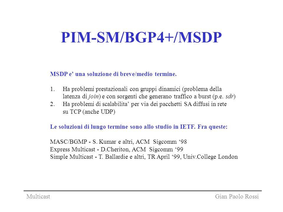 PIM-SM/BGP4+/MSDP MSDP e' una soluzione di breve/medio termine.