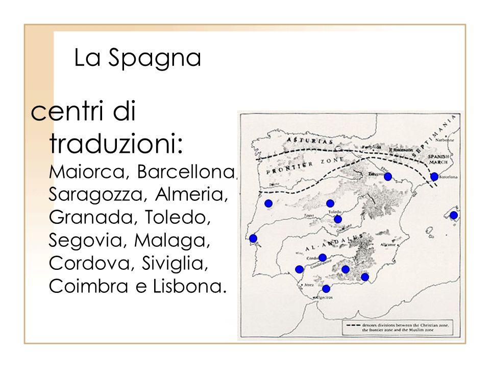 La Spagna centri di traduzioni: Maiorca, Barcellona, Saragozza, Almeria, Granada, Toledo, Segovia, Malaga, Cordova, Siviglia, Coimbra e Lisbona.
