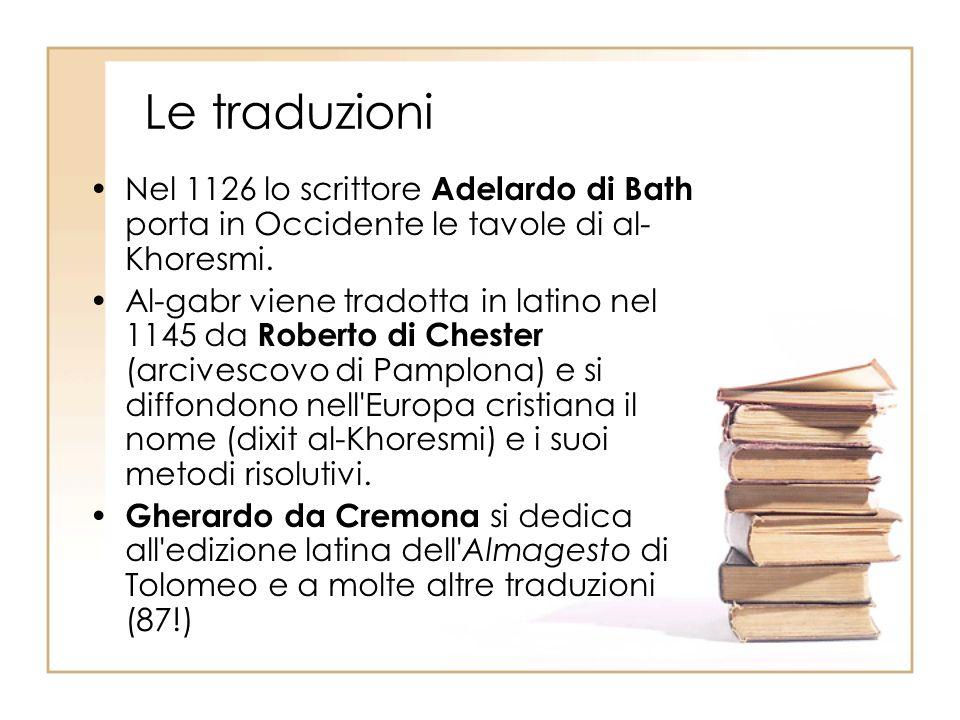 Le traduzioni Nel 1126 lo scrittore Adelardo di Bath porta in Occidente le tavole di al-Khoresmi.
