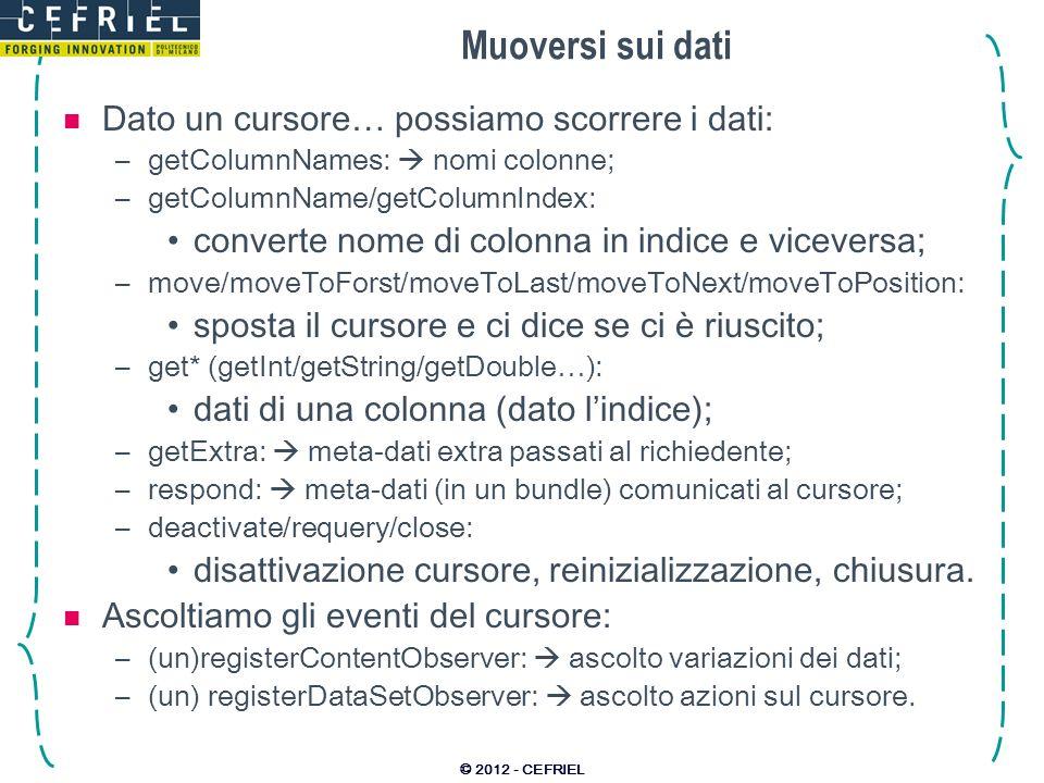 Muoversi sui dati Dato un cursore… possiamo scorrere i dati: