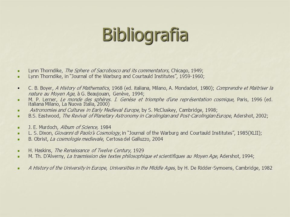 Bibliografia Lynn Thorndike, The Sphere of Sacrobosco and its commentators, Chicago, 1949;