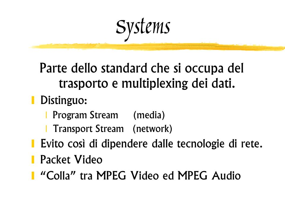 Systems Parte dello standard che si occupa del trasporto e multiplexing dei dati. Distinguo: Program Stream (media)