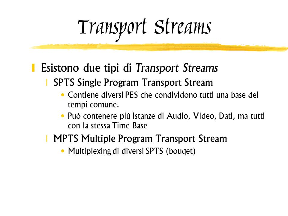 Transport Streams Esistono due tipi di Transport Streams