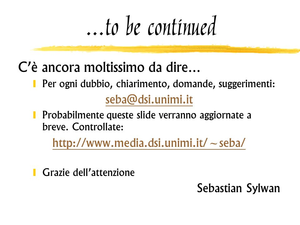 …to be continued C'è ancora moltissimo da dire… seba@dsi.unimi.it