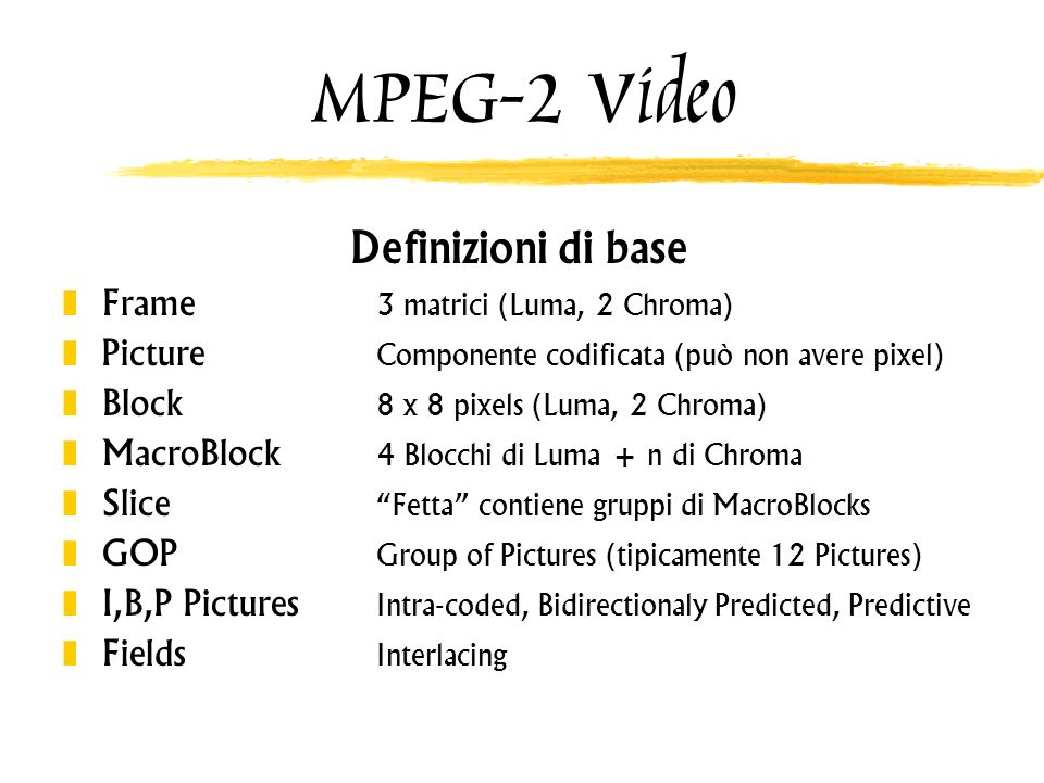 MPEG-2 Video Definizioni di base Frame 3 matrici (Luma, 2 Chroma)