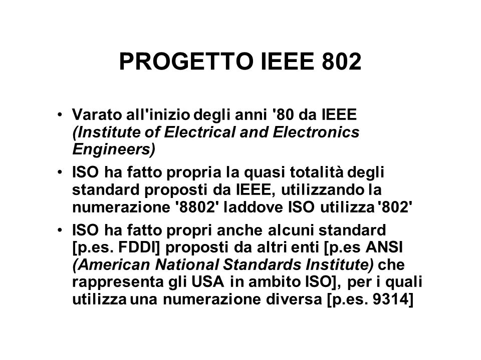 PROGETTO IEEE 802 Varato all inizio degli anni 80 da IEEE (Institute of Electrical and Electronics Engineers)