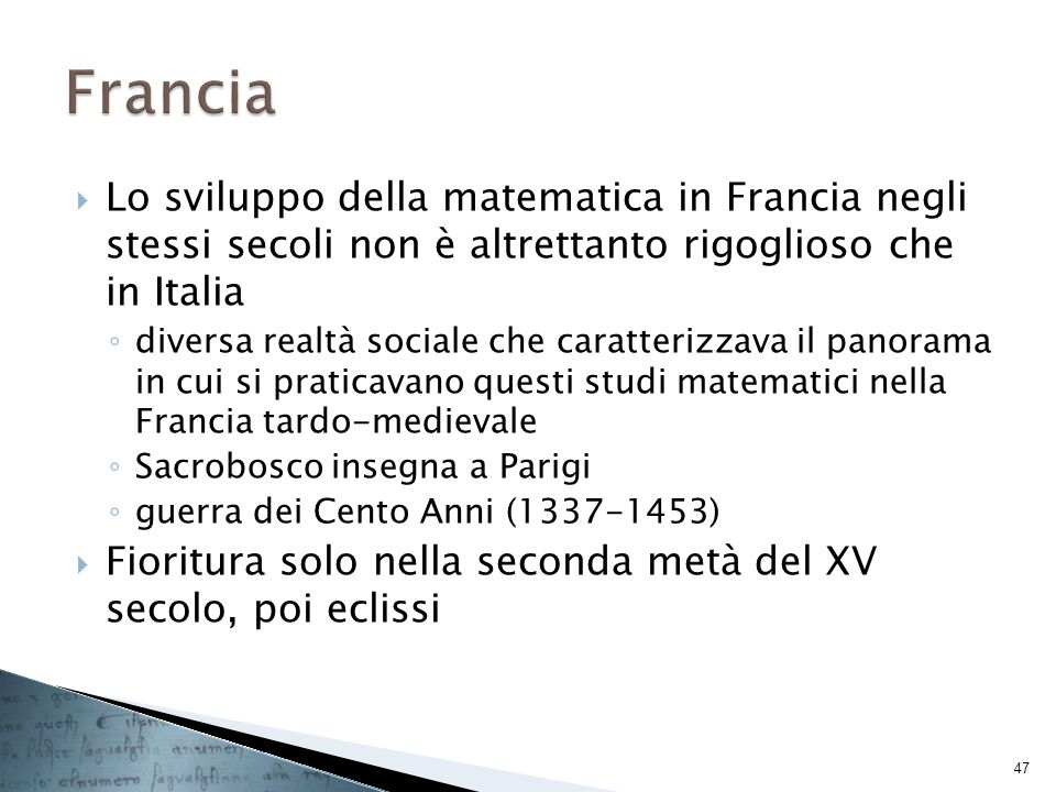 Francia Lo sviluppo della matematica in Francia negli stessi secoli non è altrettanto rigoglioso che in Italia.