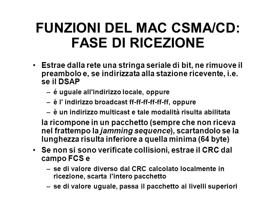 FUNZIONI DEL MAC CSMA/CD: FASE DI RICEZIONE