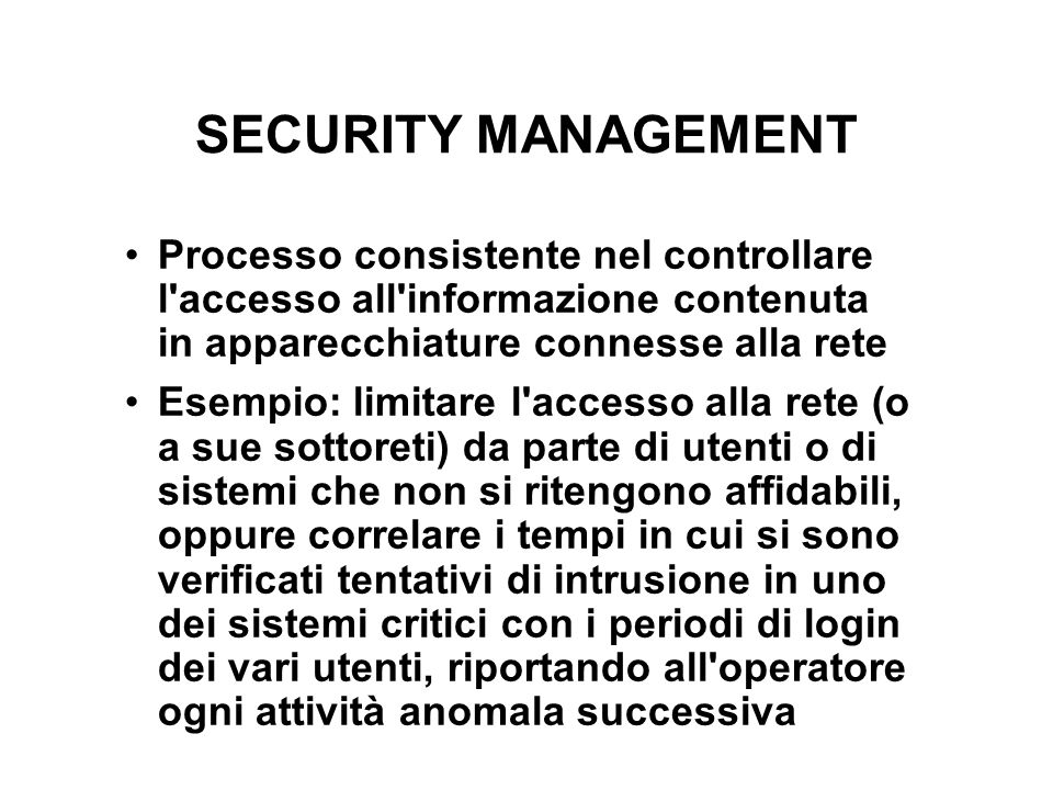 SECURITY MANAGEMENT Processo consistente nel controllare l accesso all informazione contenuta in apparecchiature connesse alla rete.