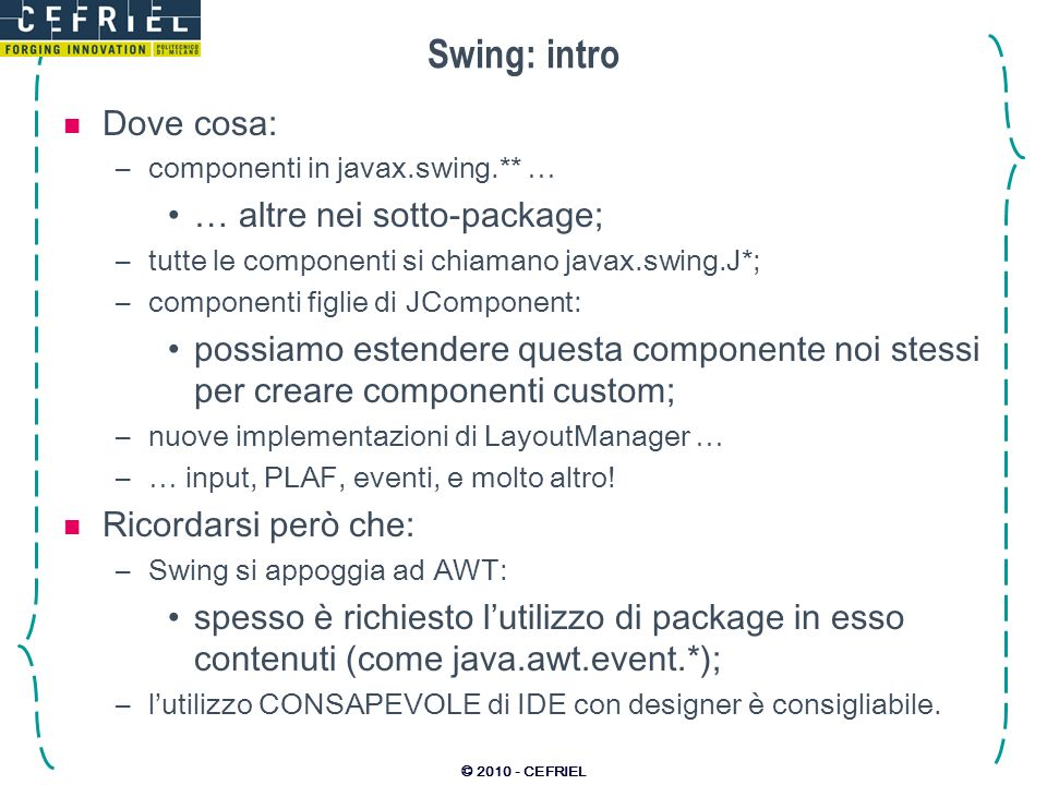 Swing: intro Dove cosa: … altre nei sotto-package;
