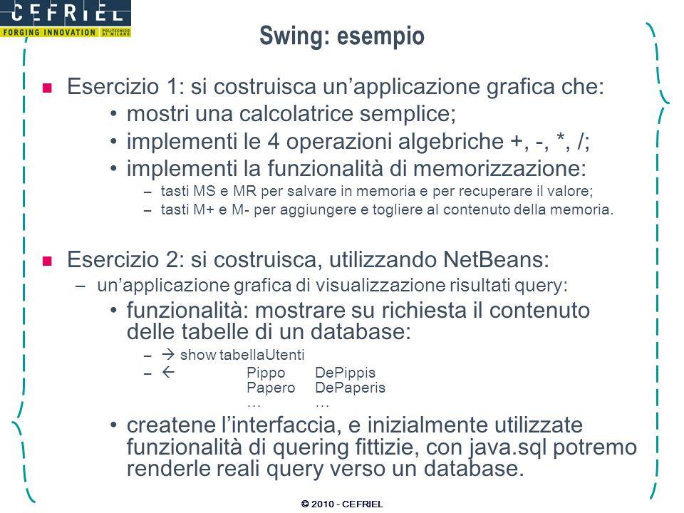 Swing: esempio Esercizio 1: si costruisca un'applicazione grafica che: