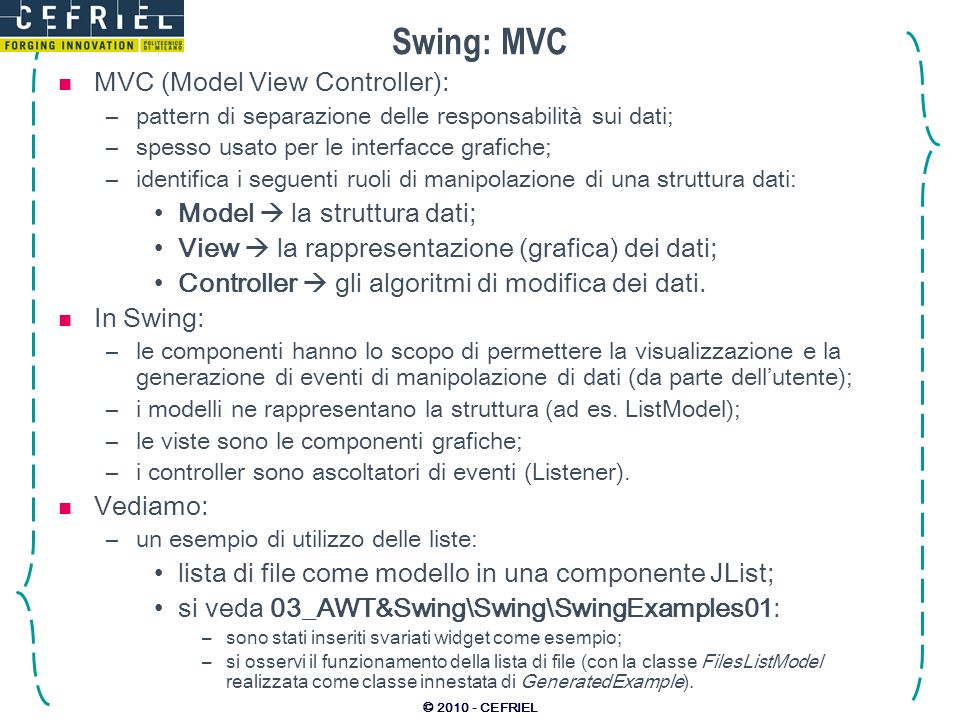 Swing: MVC MVC (Model View Controller): Model  la struttura dati;