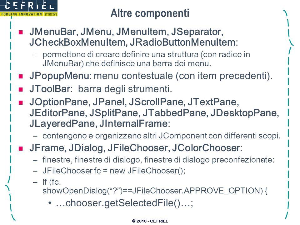 Altre componenti JMenuBar, JMenu, JMenuItem, JSeparator, JCheckBoxMenuItem, JRadioButtonMenuItem: