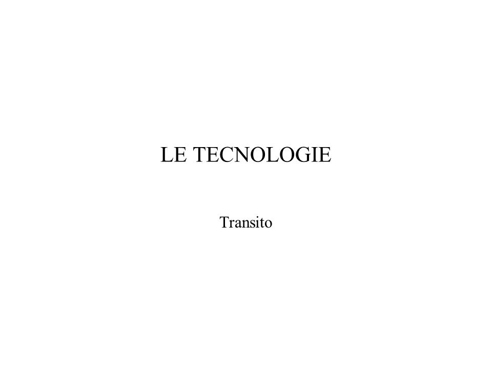 LE TECNOLOGIE Transito