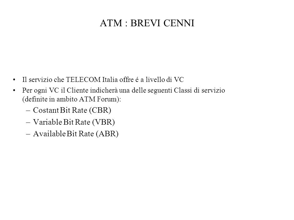 ATM : BREVI CENNI Costant Bit Rate (CBR) Variable Bit Rate (VBR)
