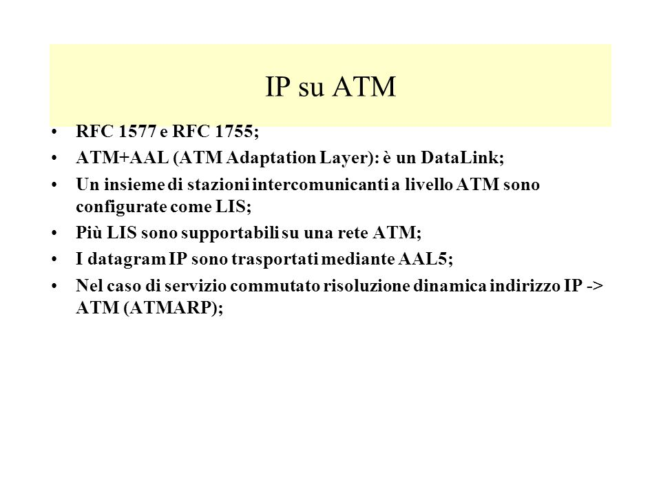 IP su ATM RFC 1577 e RFC 1755; ATM+AAL (ATM Adaptation Layer): è un DataLink;