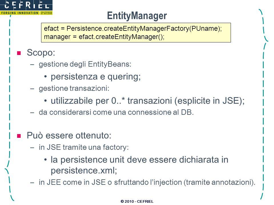 EntityManager Scopo: persistenza e quering;