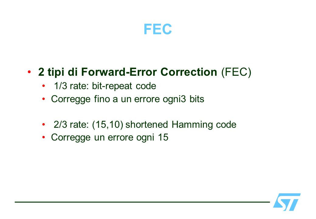 FEC 2 tipi di Forward-Error Correction (FEC) 1/3 rate: bit-repeat code