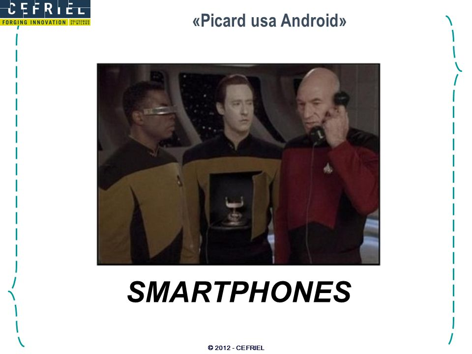 «Picard usa Android» SMARTPHONES © 2012 - CEFRIEL