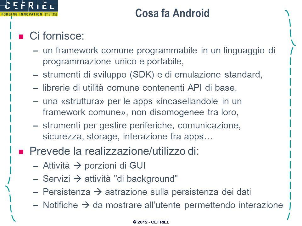 Cosa fa Android Ci fornisce: Prevede la realizzazione/utilizzo di:
