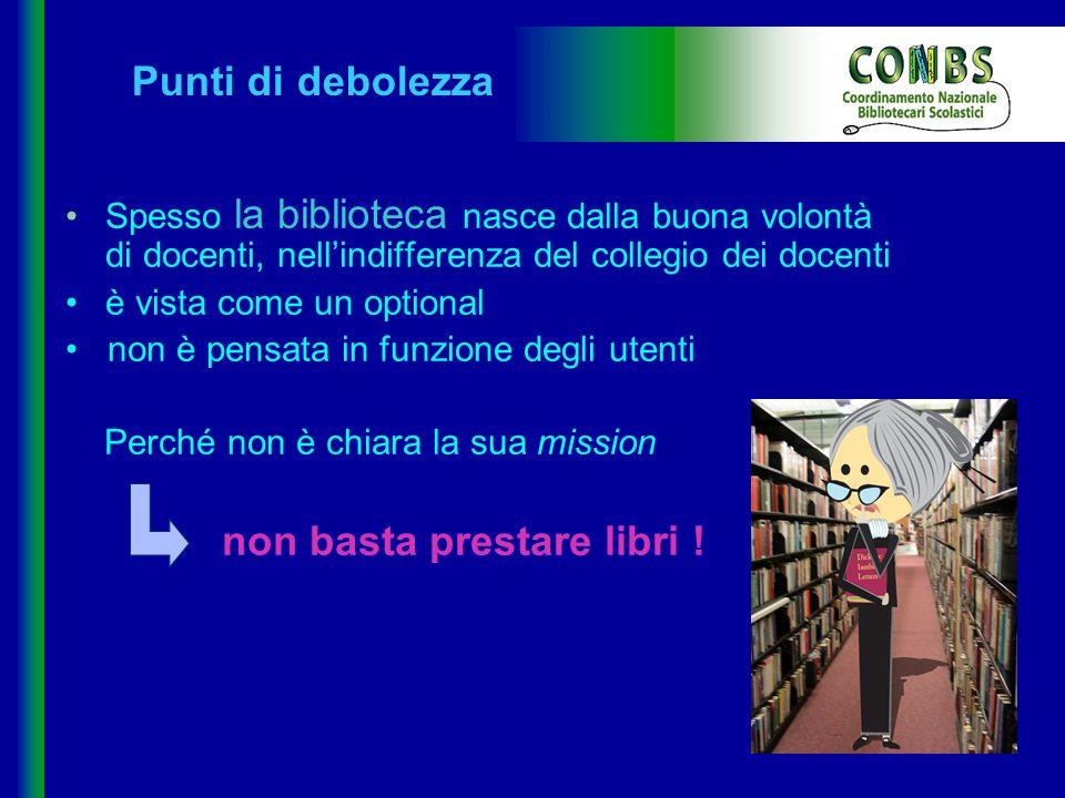 Punti di debolezza • Spesso la biblioteca nasce dalla buona volontà di docenti, nell'indifferenza del collegio dei docenti.