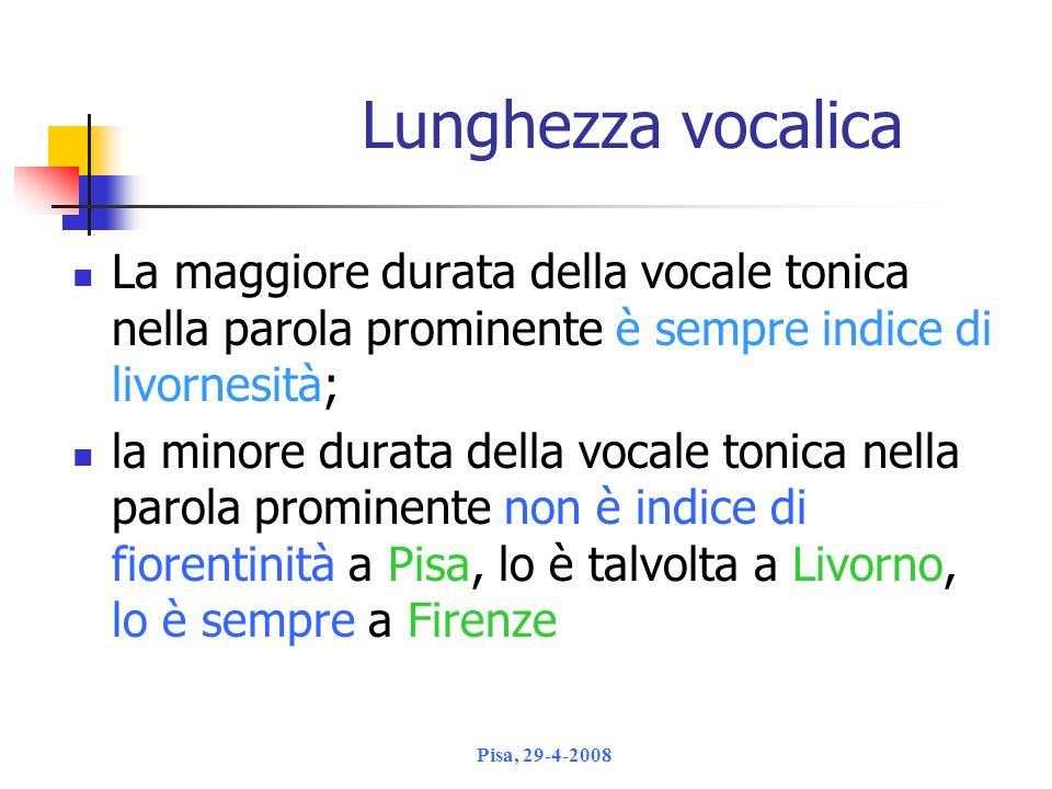 Lunghezza vocalicaLa maggiore durata della vocale tonica nella parola prominente è sempre indice di livornesità;