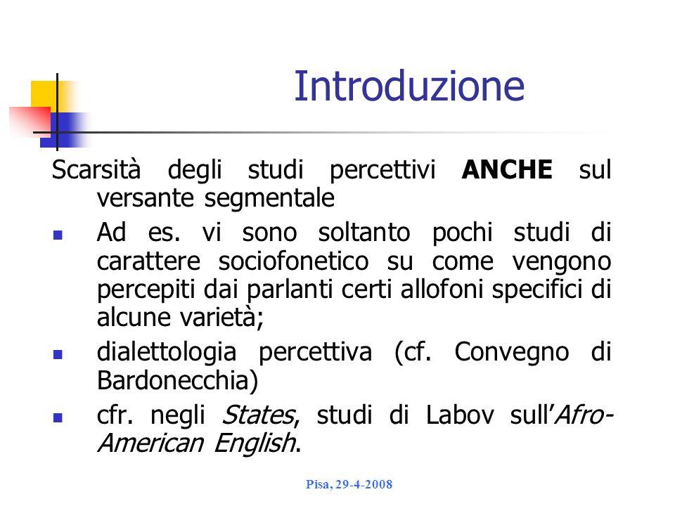 Introduzione Scarsità degli studi percettivi ANCHE sul versante segmentale.