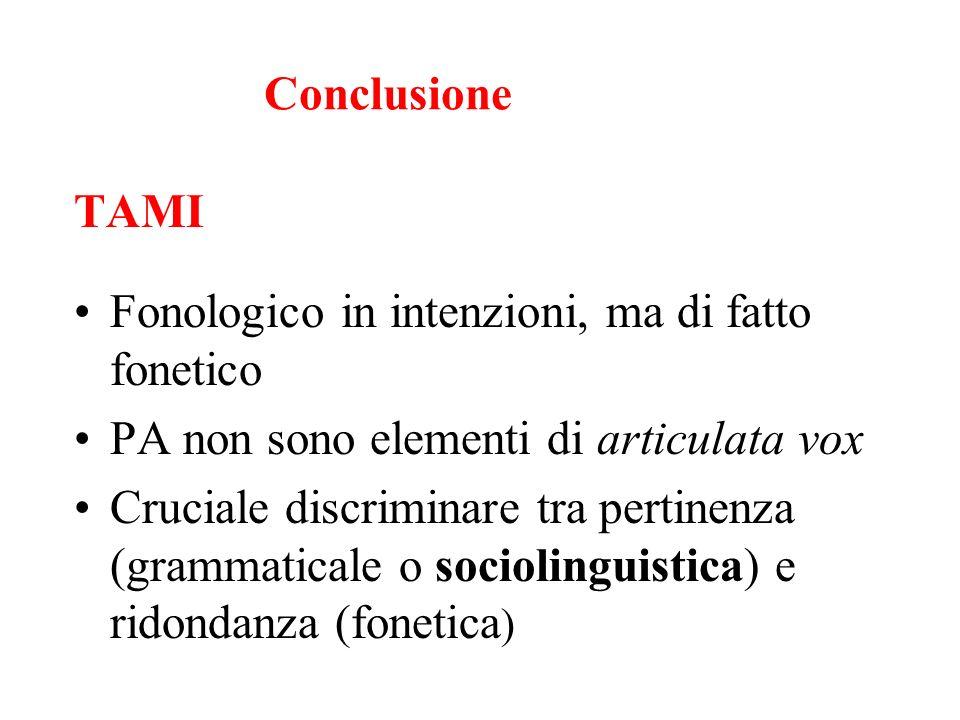 Conclusione TAMI. Fonologico in intenzioni, ma di fatto fonetico. PA non sono elementi di articulata vox.