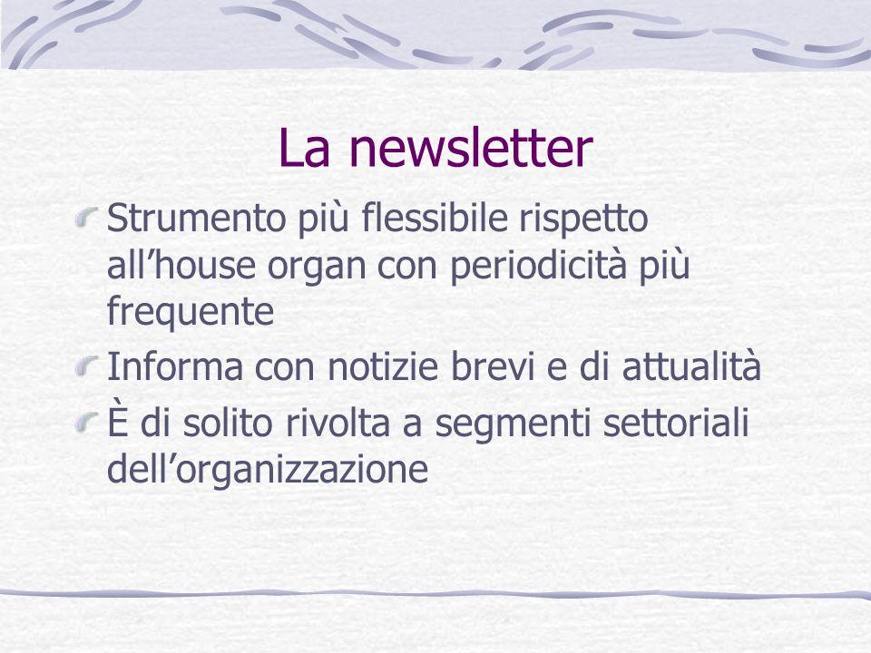 La newsletter Strumento più flessibile rispetto all'house organ con periodicità più frequente. Informa con notizie brevi e di attualità.