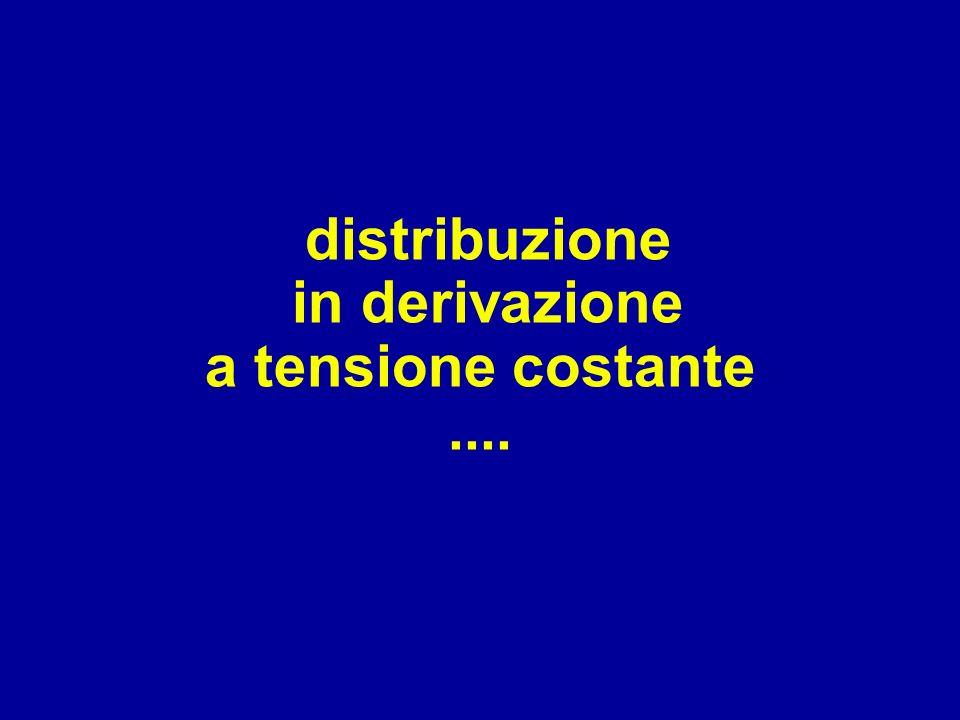 distribuzione in derivazione a tensione costante ....