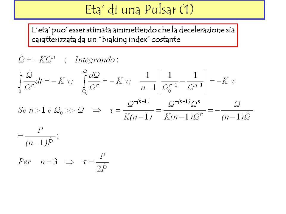 Eta' di una Pulsar (1) L'eta' puo' esser stimata ammettendo che la decelerazione sia.