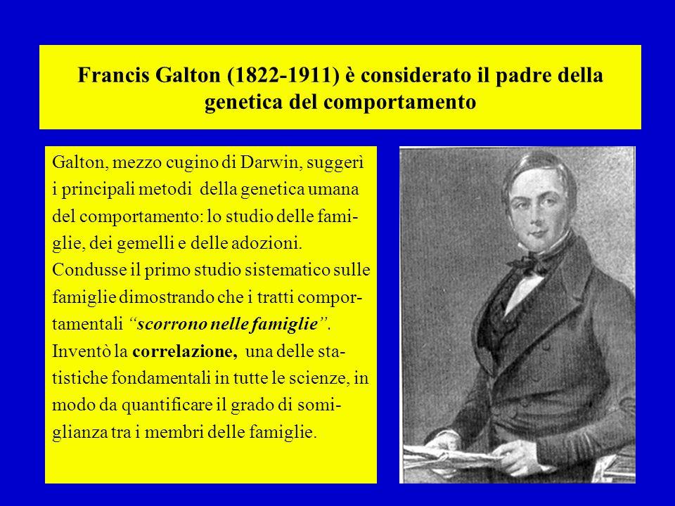 Francis Galton (1822-1911) è considerato il padre della genetica del comportamento