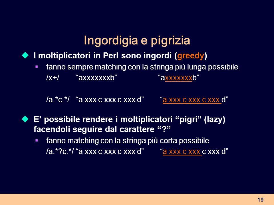 Ingordigia e pigrizia I moltiplicatori in Perl sono ingordi (greedy)