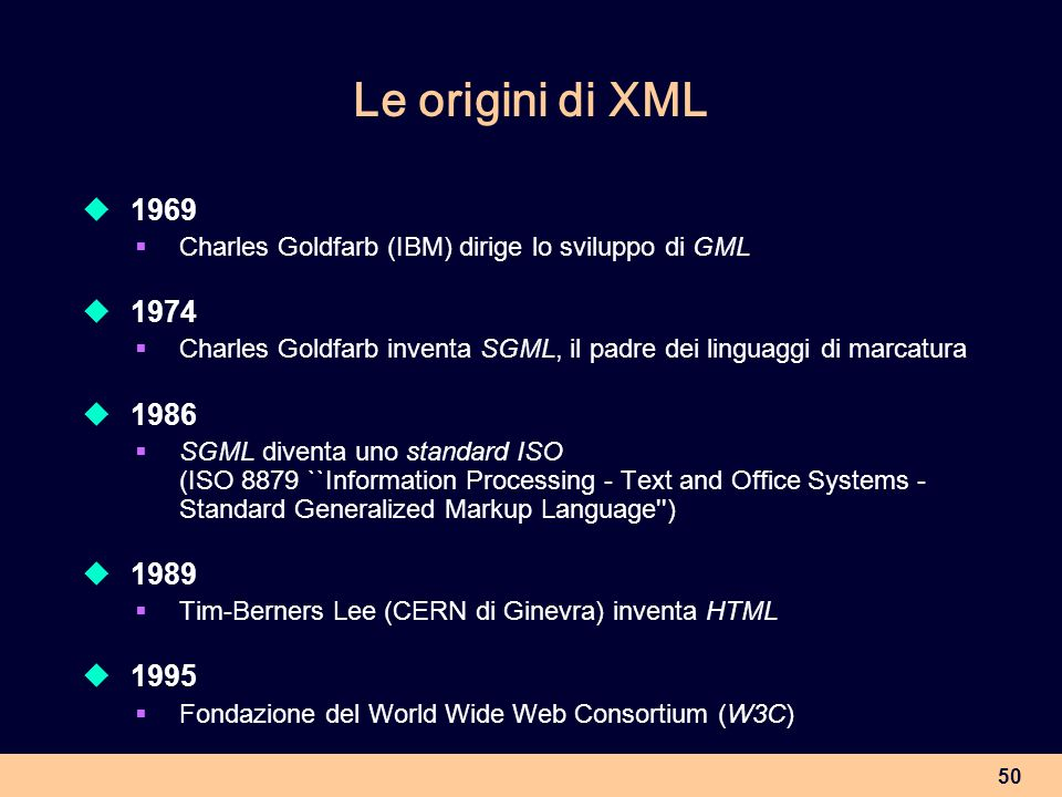 Le origini di XML1969. Charles Goldfarb (IBM) dirige lo sviluppo di GML. 1974. Charles Goldfarb inventa SGML, il padre dei linguaggi di marcatura.