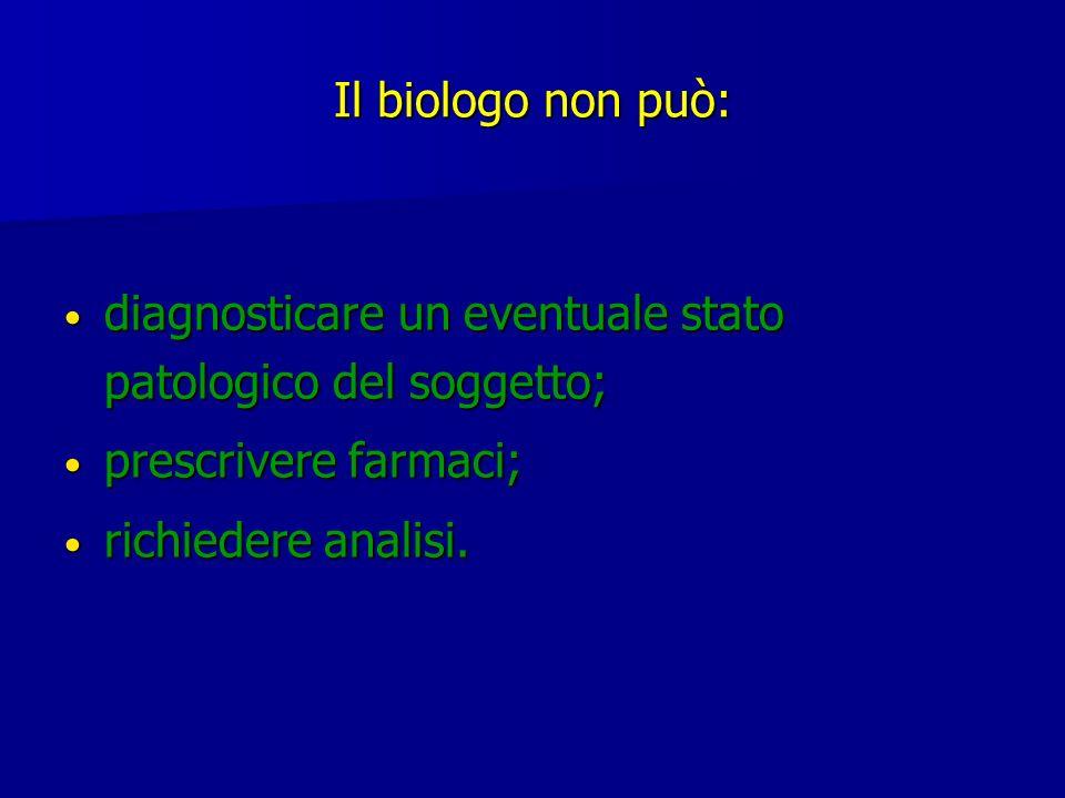 Il biologo non può: diagnosticare un eventuale stato patologico del soggetto; prescrivere farmaci;