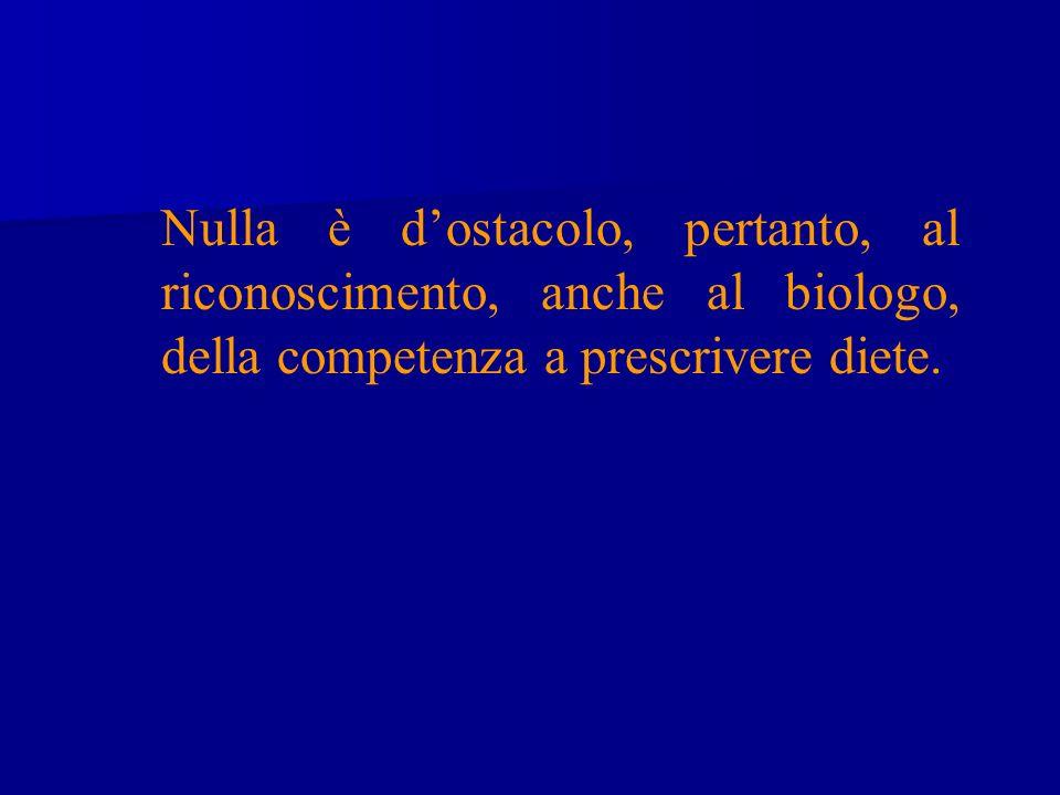 Nulla è d'ostacolo, pertanto, al riconoscimento, anche al biologo, della competenza a prescrivere diete.