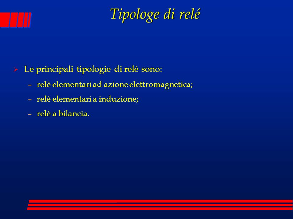 Tipologe di relé Le principali tipologie di relè sono:
