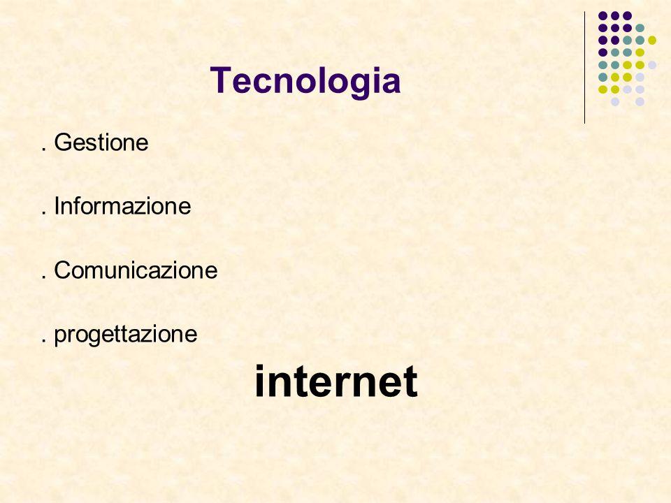internet Tecnologia . Gestione . Informazione . Comunicazione