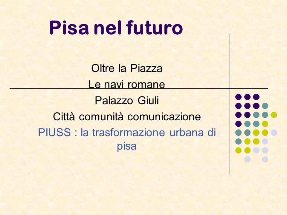 Pisa nel futuro Oltre la Piazza Le navi romane Palazzo Giuli