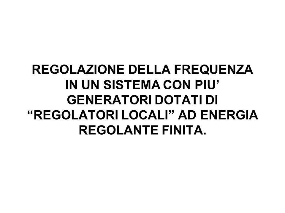 REGOLAZIONE DELLA FREQUENZA IN UN SISTEMA CON PIU' GENERATORI DOTATI DI REGOLATORI LOCALI AD ENERGIA REGOLANTE FINITA.