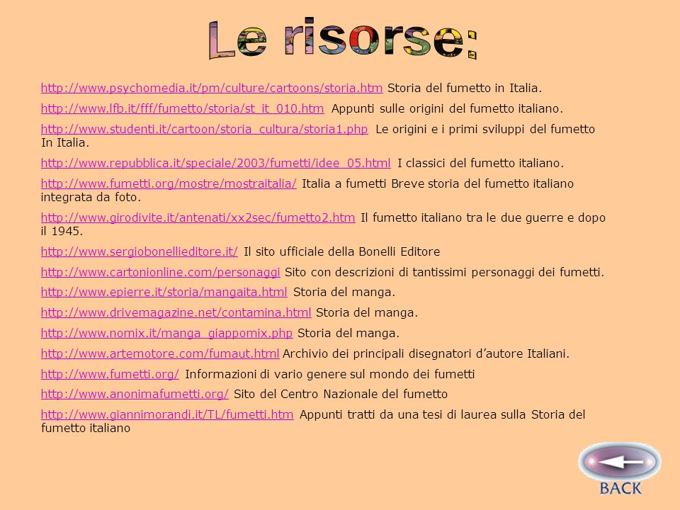 Le risorse: http://www.psychomedia.it/pm/culture/cartoons/storia.htm Storia del fumetto in Italia.