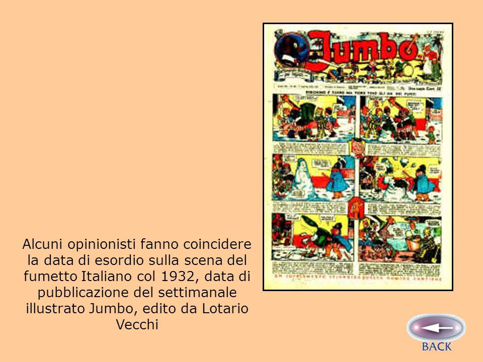 Alcuni opinionisti fanno coincidere la data di esordio sulla scena del fumetto Italiano col 1932, data di pubblicazione del settimanale illustrato Jumbo, edito da Lotario Vecchi