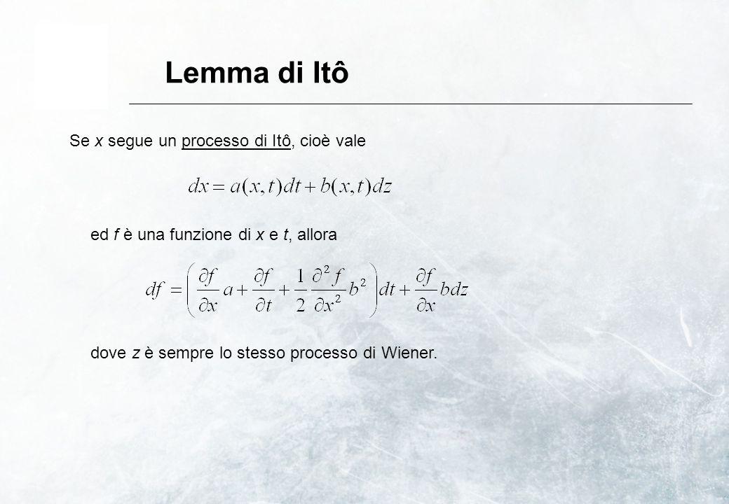 Lemma di Itô Se x segue un processo di Itô, cioè vale