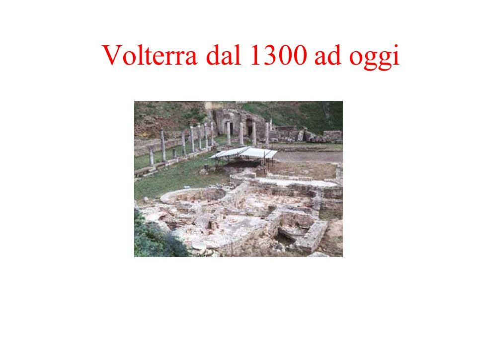 Volterra dal 1300 ad oggi Dal 1300 ad oggi