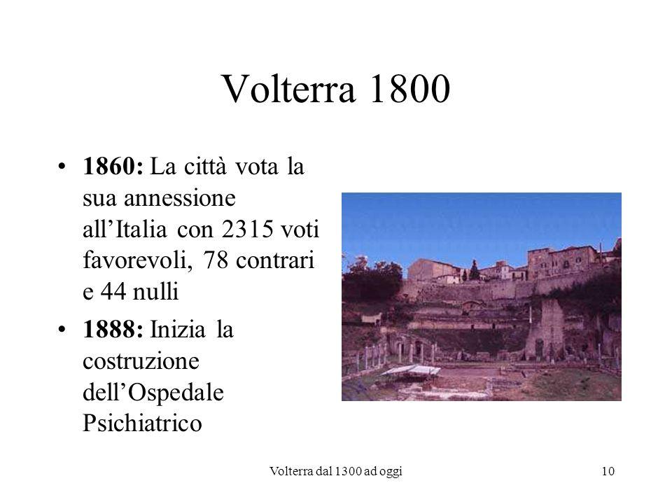 Volterra 1800 1860: La città vota la sua annessione all'Italia con 2315 voti favorevoli, 78 contrari e 44 nulli.