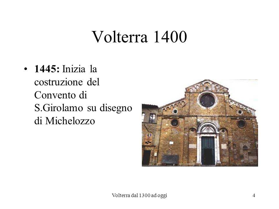Volterra 1400 1445: Inizia la costruzione del Convento di S.Girolamo su disegno di Michelozzo.
