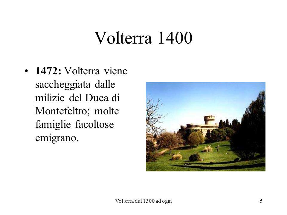 Volterra 14001472: Volterra viene saccheggiata dalle milizie del Duca di Montefeltro; molte famiglie facoltose emigrano.